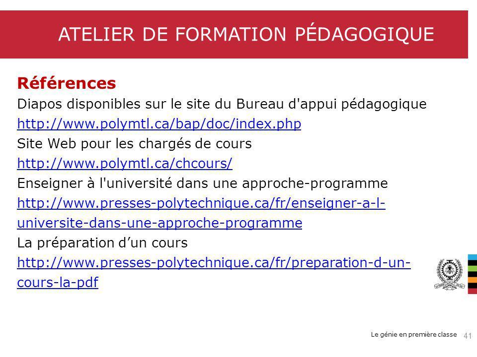 Le génie en première classe ATELIER DE FORMATION PÉDAGOGIQUE 41 Références Diapos disponibles sur le site du Bureau d'appui pédagogique http://www.pol