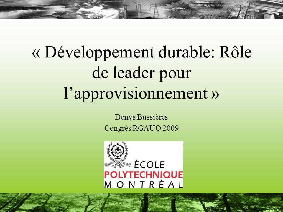« Développement durable: Rôle de leader pour lapprovisionnement » Denys Bussières Congrès RGAUQ 2009