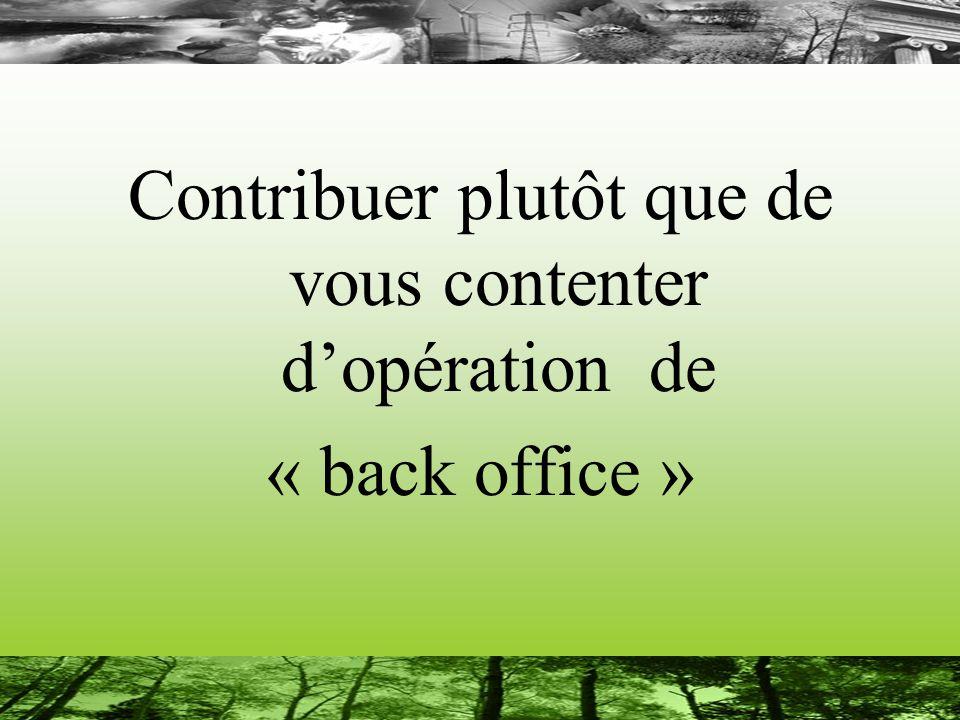 Contribuer plutôt que de vous contenter dopération de « back office »