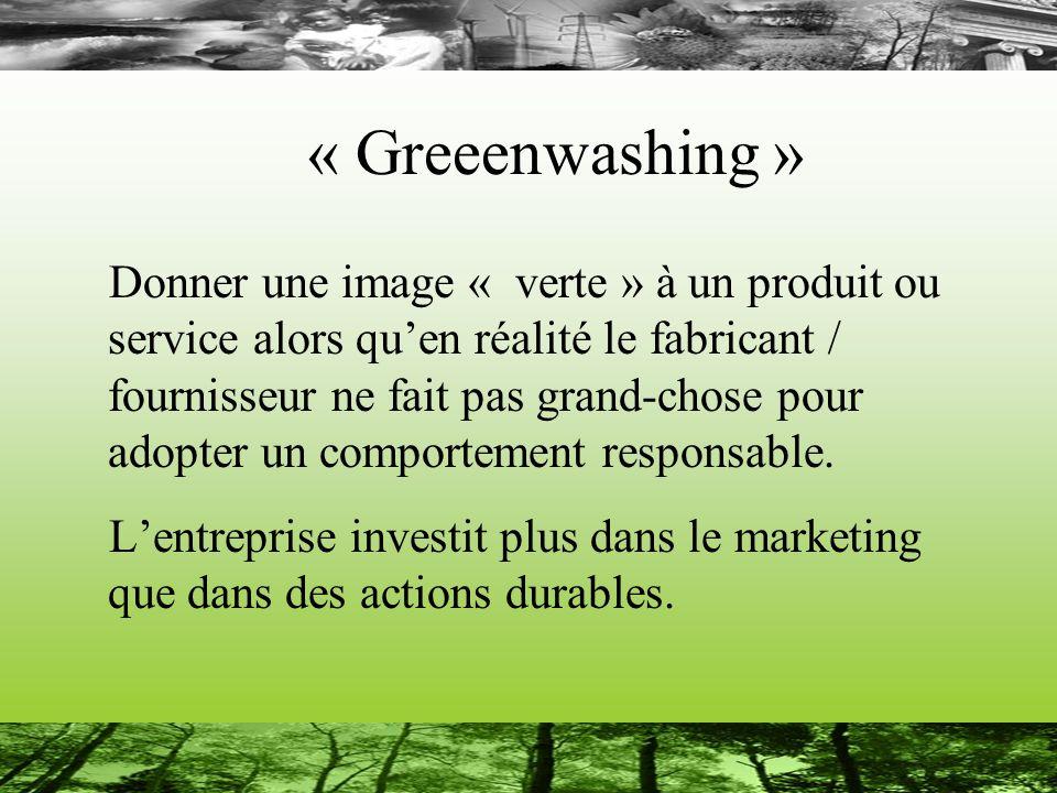 « Greeenwashing » Donner une image « verte » à un produit ou service alors quen réalité le fabricant / fournisseur ne fait pas grand-chose pour adopter un comportement responsable.