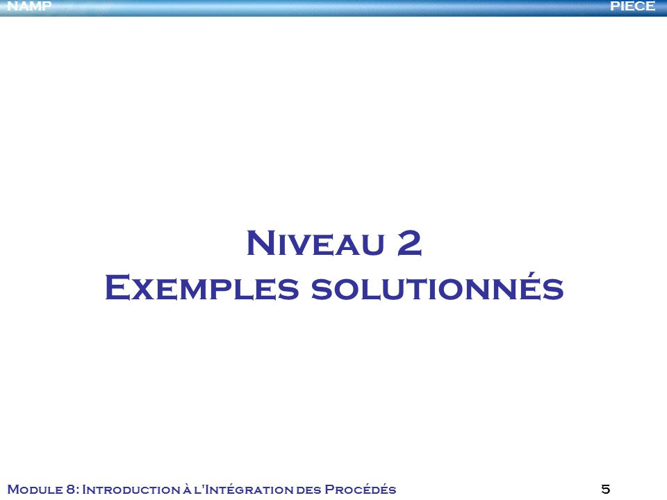PIECENAMP Module 8: Introduction à l Intégration des Procédés 16 2.1 Exemple solutionné 1: Modélisation guidée par les données - Analyse multivariable Projection pour les structures latentes (PLS) La projection pour les structures latentes (PLS) amène un ensemble de composantes orthogonales qui : maximise le niveau d explications à la fois de X et Y fournit une équation prévisible pour Y en termes des X s Ceci est accompli en: fixant un ensemble de composantes à X (comme dans PCA) fixant de la même façon un ensemble de composantes à Y réconciliant les deux ensembles de composantes pour maximiser l explication de X et Y Linterprétation des résultats de PLS a toutes les mêmes difficultés que celle de PCA, plus une autre: donner un sens aux composantes individuelles à la fois dans les espaces X et Y.