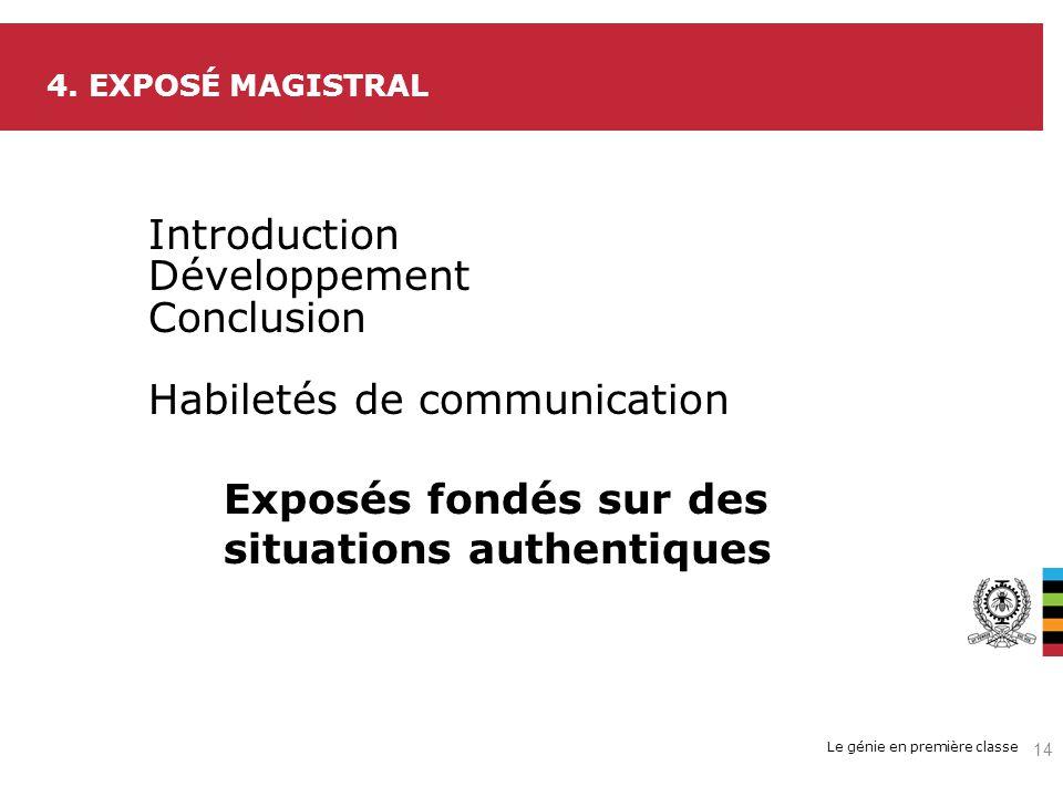 Le génie en première classe 4. EXPOSÉ MAGISTRAL Introduction Développement Conclusion Habiletés de communication Exposés fondés sur des situations aut