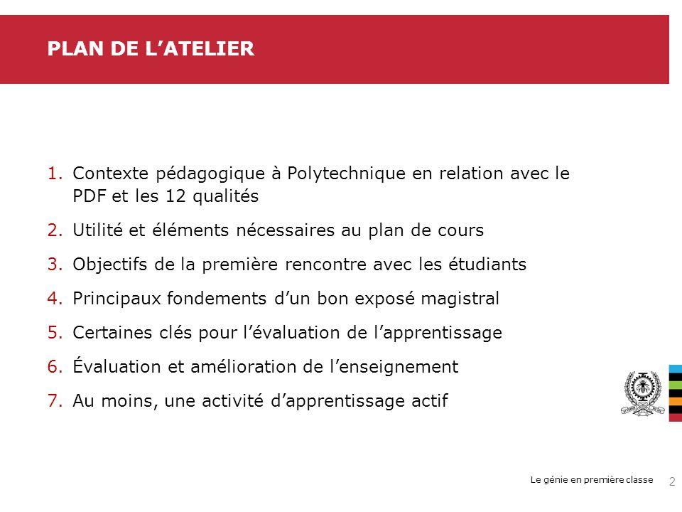 Le génie en première classe 1.Contexte pédagogique à Polytechnique en relation avec le PDF et les 12 qualités 2.Utilité et éléments nécessaires au pla