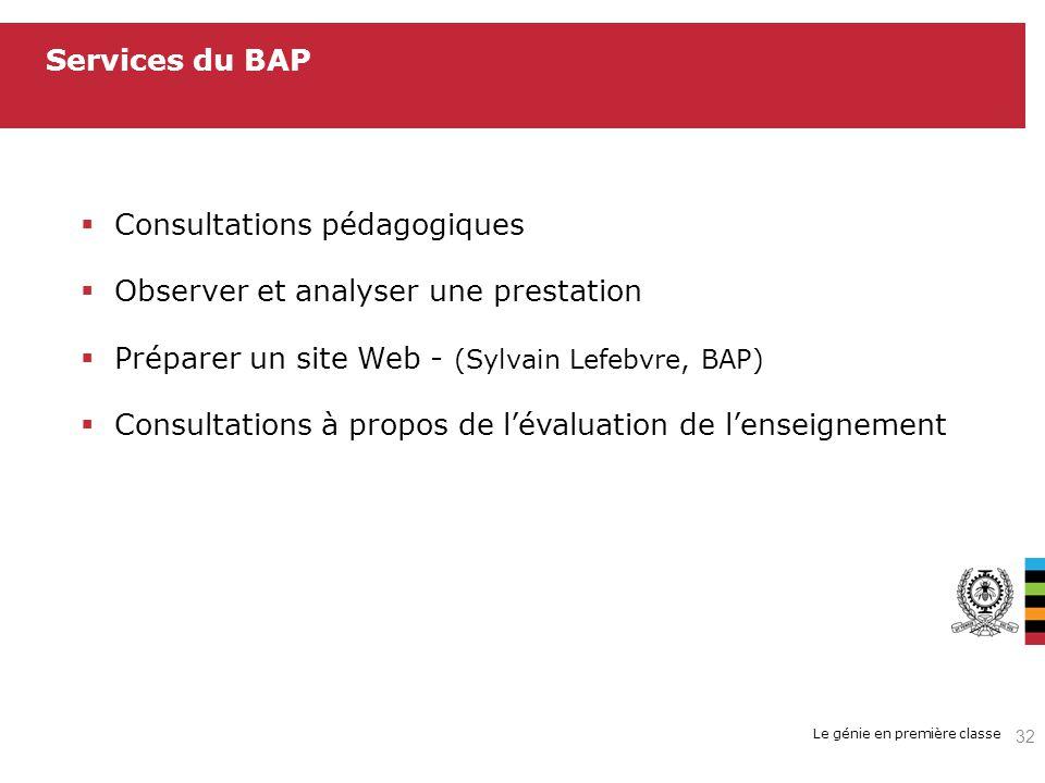 Le génie en première classe Services du BAP Consultations pédagogiques Observer et analyser une prestation Préparer un site Web - (Sylvain Lefebvre, BAP) Consultations à propos de lévaluation de lenseignement 32