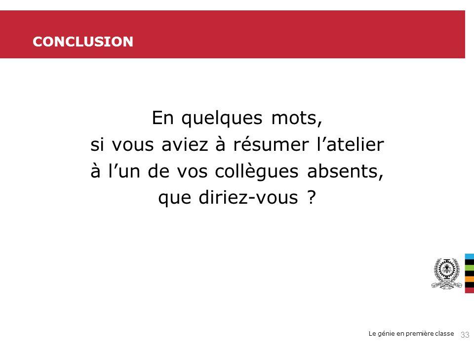 Le génie en première classe En quelques mots, si vous aviez à résumer latelier à lun de vos collègues absents, que diriez-vous ? CONCLUSION 33