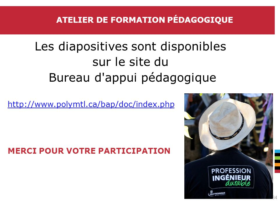 Le génie en première classe Les diapositives sont disponibles sur le site du Bureau d appui pédagogique http://www.polymtl.ca/bap/doc/index.php MERCI POUR VOTRE PARTICIPATION ATELIER DE FORMATION PÉDAGOGIQUE 34