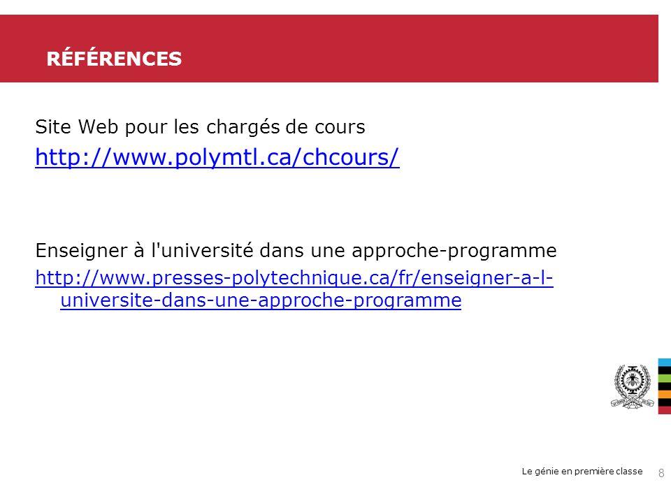 Le génie en première classe Site Web pour les chargés de cours http://www.polymtl.ca/chcours/ Enseigner à l université dans une approche-programme http://www.presses-polytechnique.ca/fr/enseigner-a-l- universite-dans-une-approche-programme RÉFÉRENCES 8