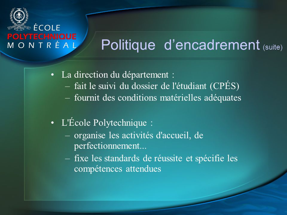 Politique dencadrement (suite) La direction du département : –fait le suivi du dossier de l'étudiant (CPÉS) –fournit des conditions matérielles adéqua