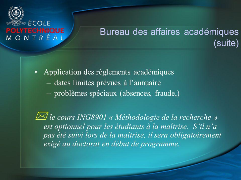 Bureau des affaires académiques (suite) Application des règlements académiques –dates limites prévues à lannuaire –problèmes spéciaux (absences, fraud