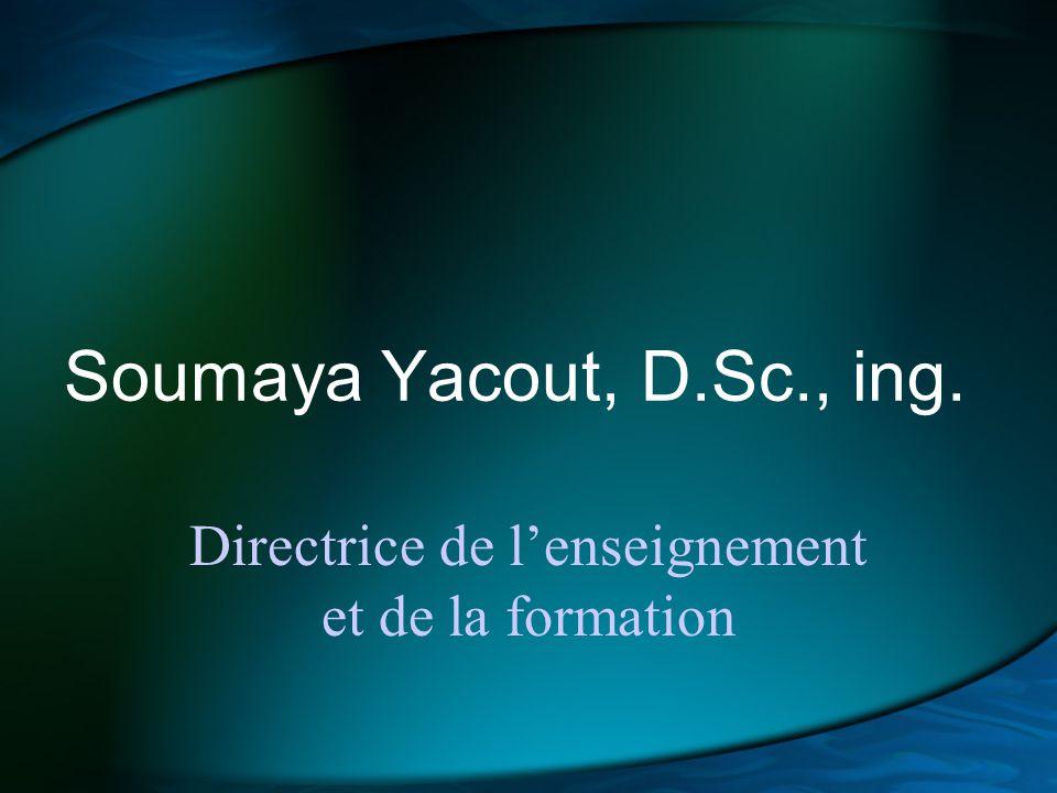 Soumaya Yacout, D.Sc., ing. Directrice de lenseignement et de la formation