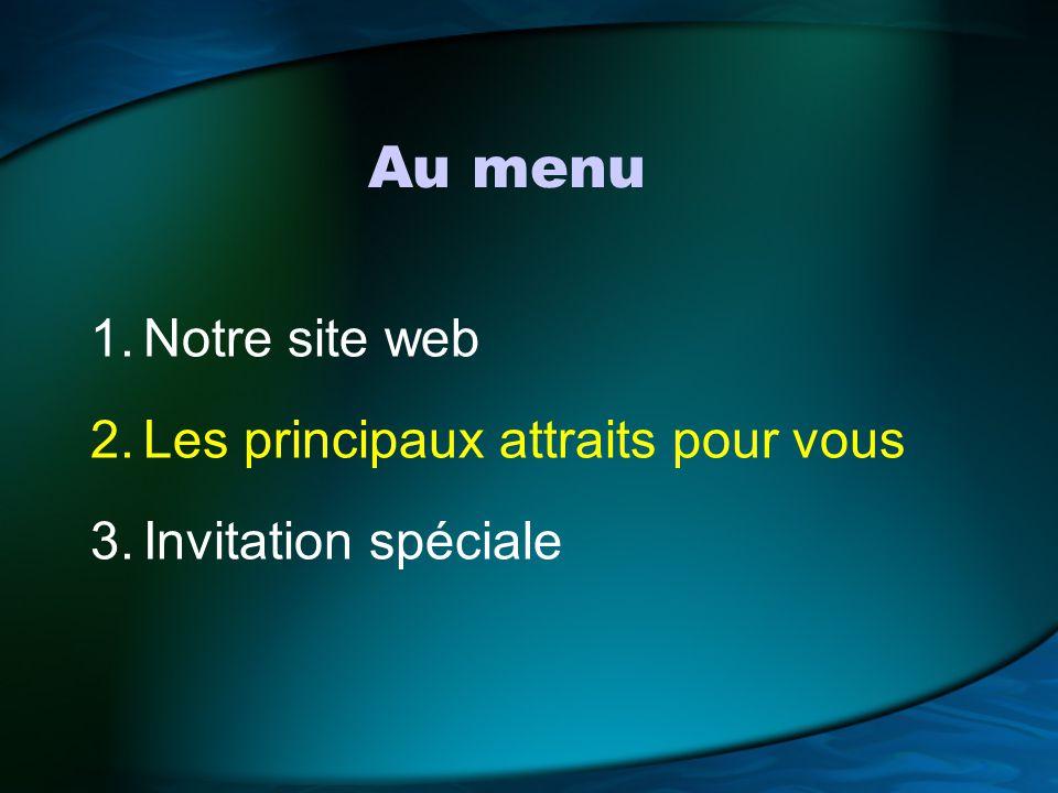 Au menu 1.Notre site web 2.Les principaux attraits pour vous 3.Invitation spéciale