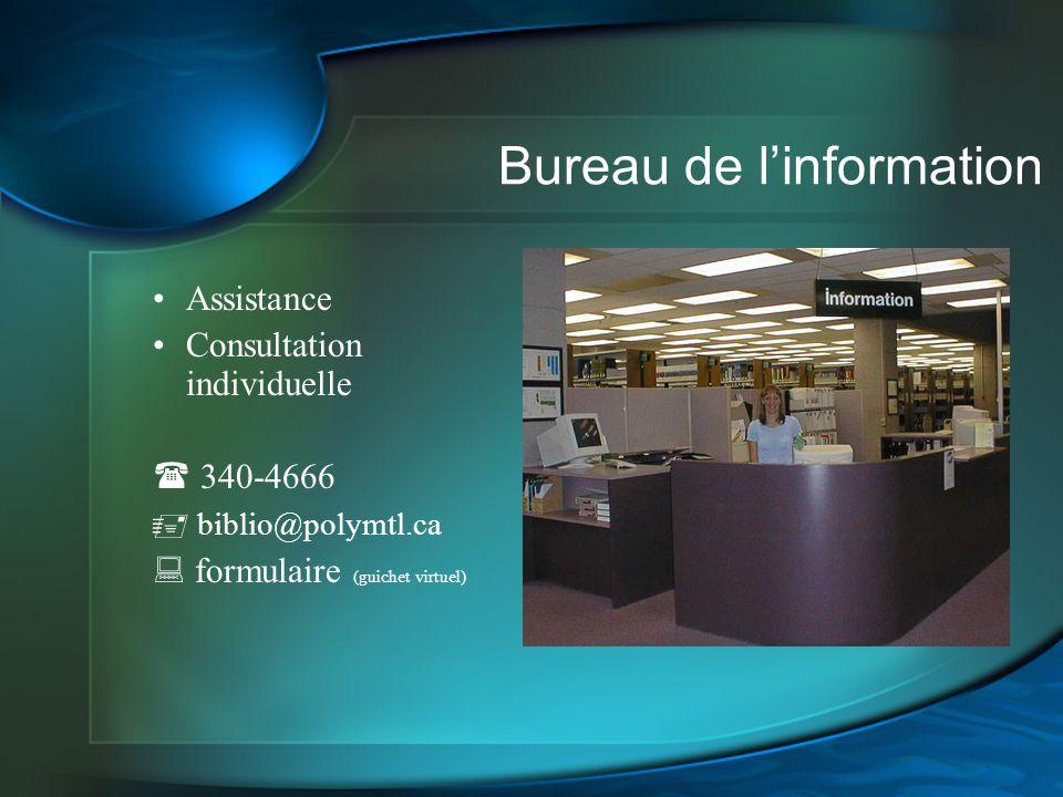 Bureau de linformation Assistance Consultation individuelle 340-4666 biblio@polymtl.ca formulaire (guichet virtuel)