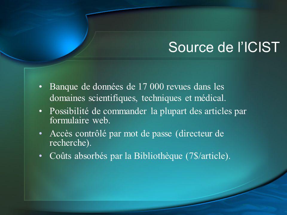 Source de lICIST Banque de données de 17 000 revues dans les domaines scientifiques, techniques et médical. Possibilité de commander la plupart des ar