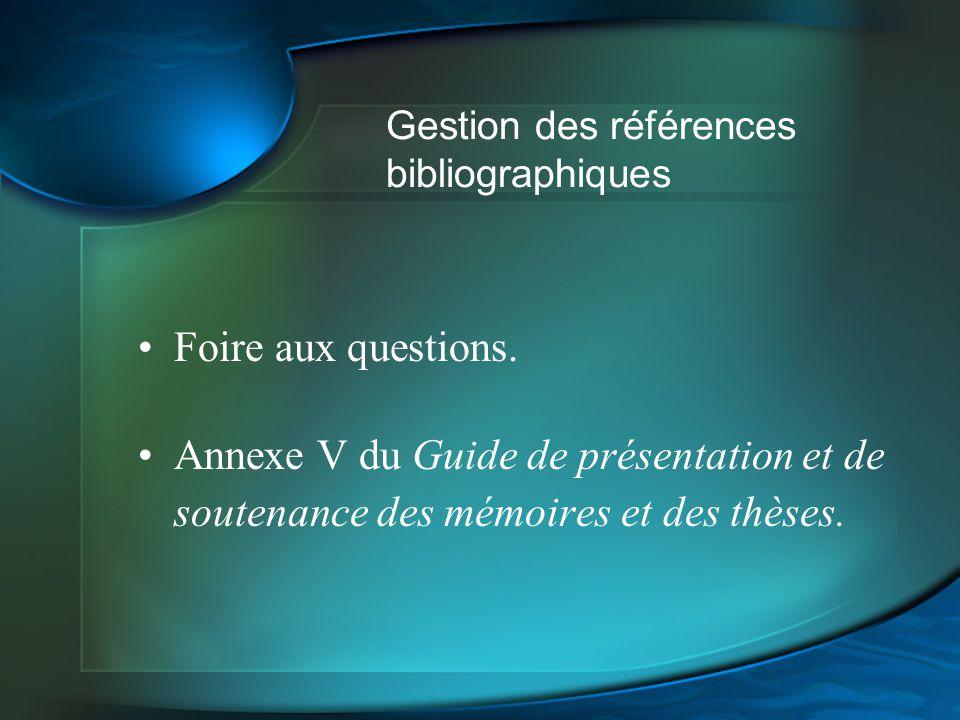 Gestion des références bibliographiques Foire aux questions. Annexe V du Guide de présentation et de soutenance des mémoires et des thèses.