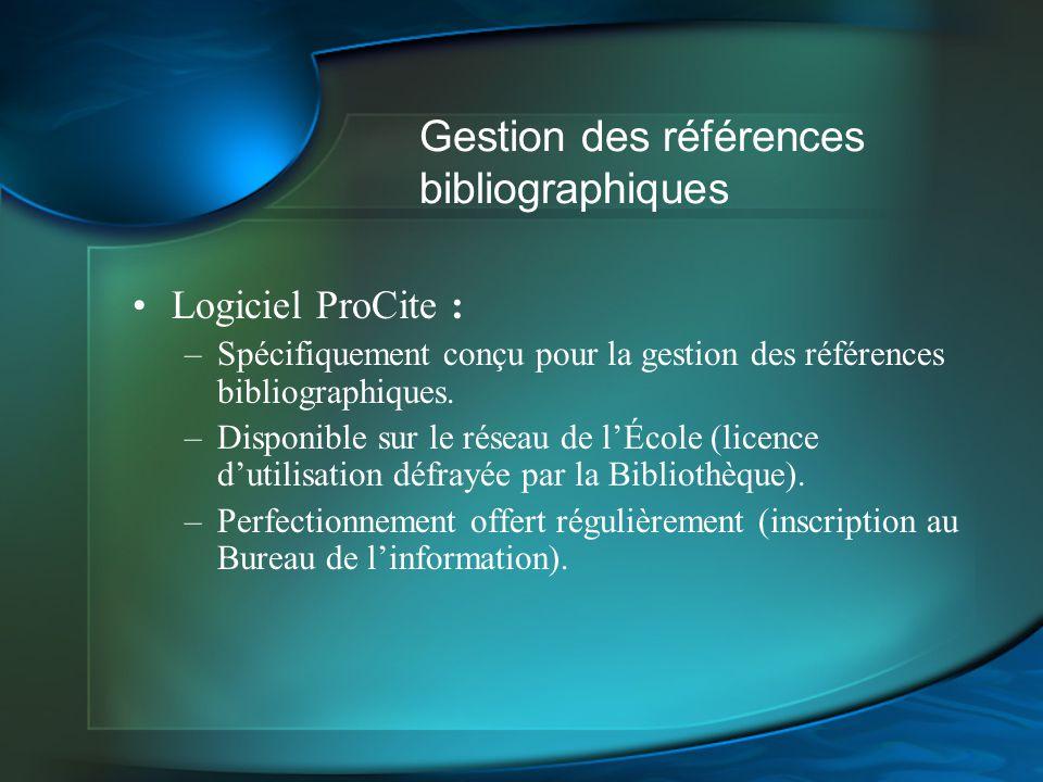 Gestion des références bibliographiques Logiciel ProCite : –Spécifiquement conçu pour la gestion des références bibliographiques. –Disponible sur le r