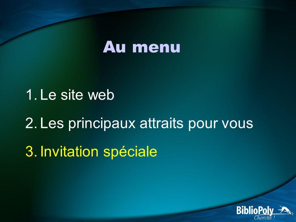 Au menu 1.Le site web 2.Les principaux attraits pour vous 3.Invitation spéciale