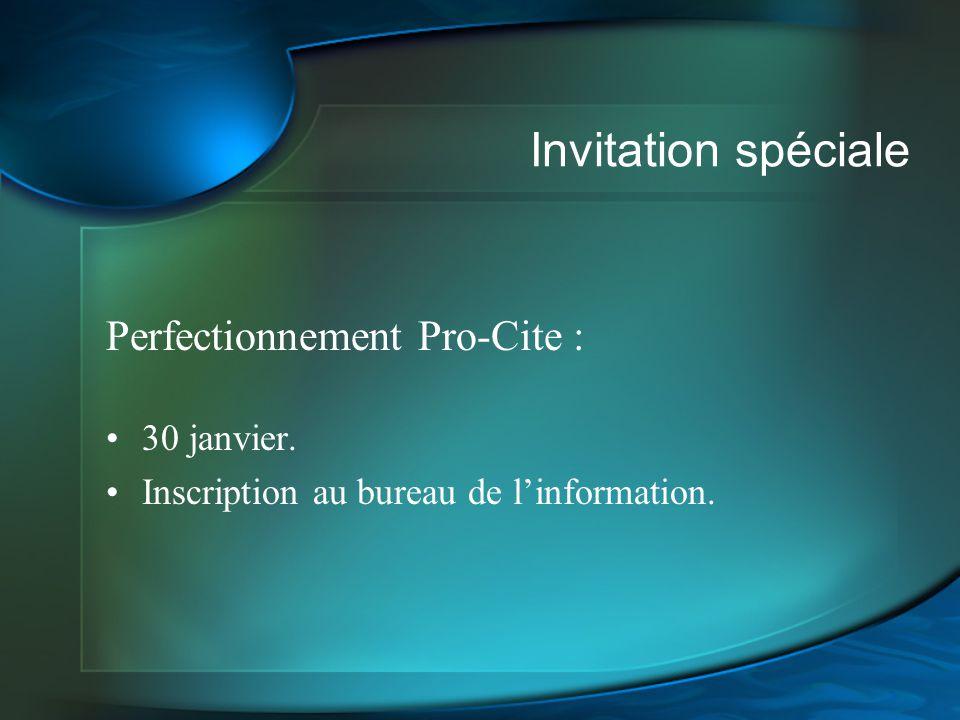 Invitation spéciale Perfectionnement Pro-Cite : 30 janvier. Inscription au bureau de linformation.