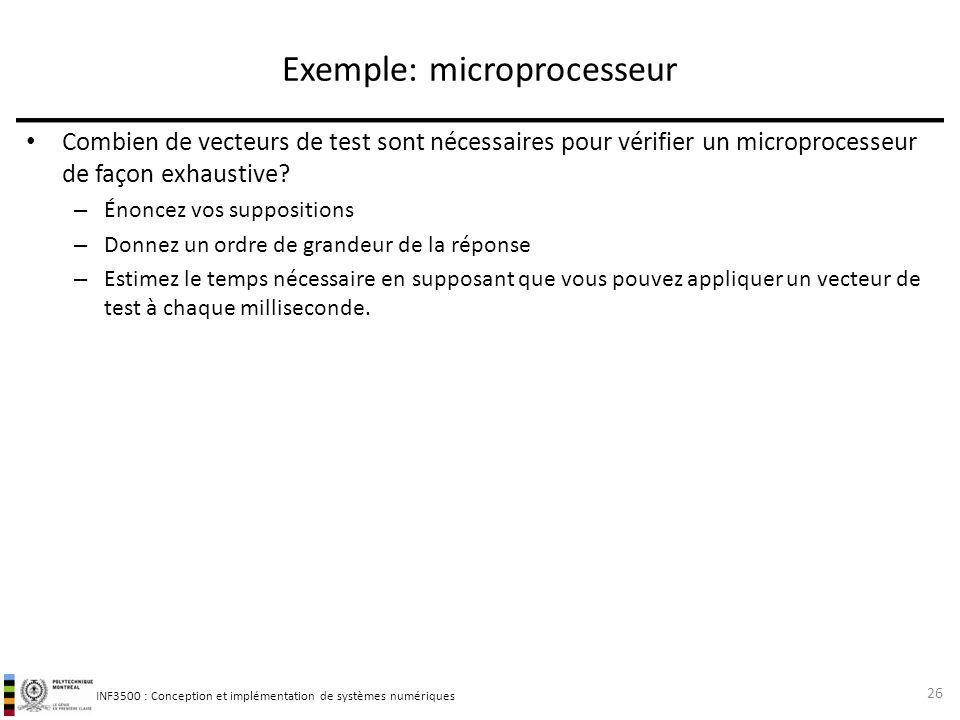 INF3500 : Conception et implémentation de systèmes numériques Exemple: microprocesseur Combien de vecteurs de test sont nécessaires pour vérifier un m