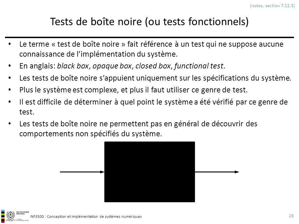 INF3500 : Conception et implémentation de systèmes numériques Tests de boîte noire (ou tests fonctionnels) Le terme « test de boîte noire » fait référ