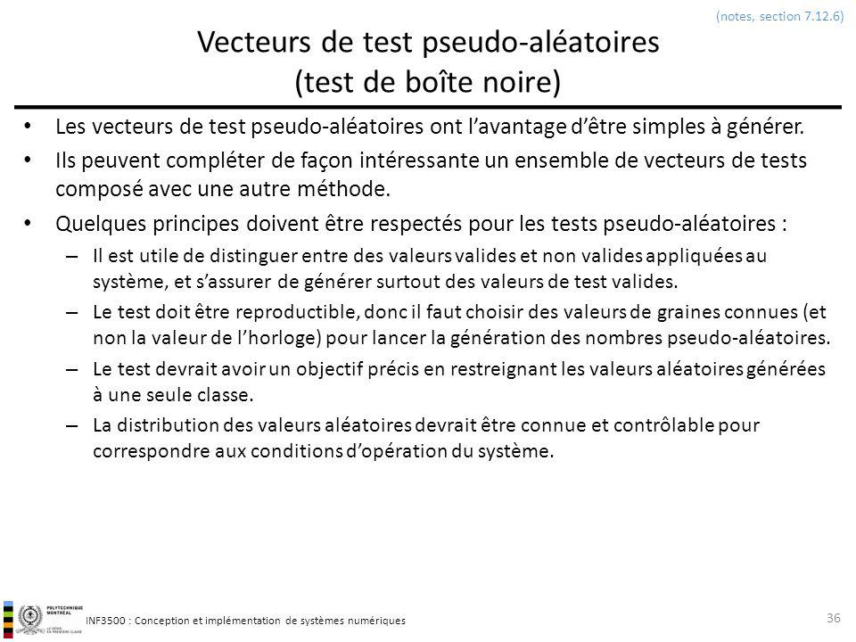 INF3500 : Conception et implémentation de systèmes numériques Vecteurs de test pseudo-aléatoires (test de boîte noire) Les vecteurs de test pseudo-alé