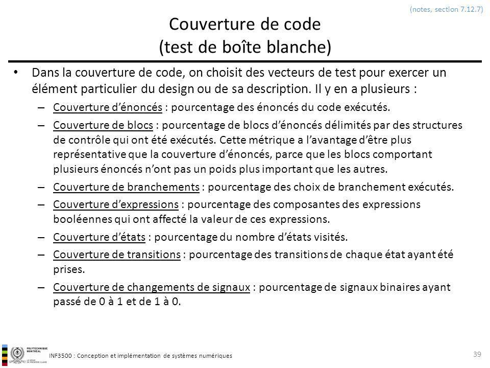 INF3500 : Conception et implémentation de systèmes numériques Couverture de code (test de boîte blanche) Dans la couverture de code, on choisit des ve