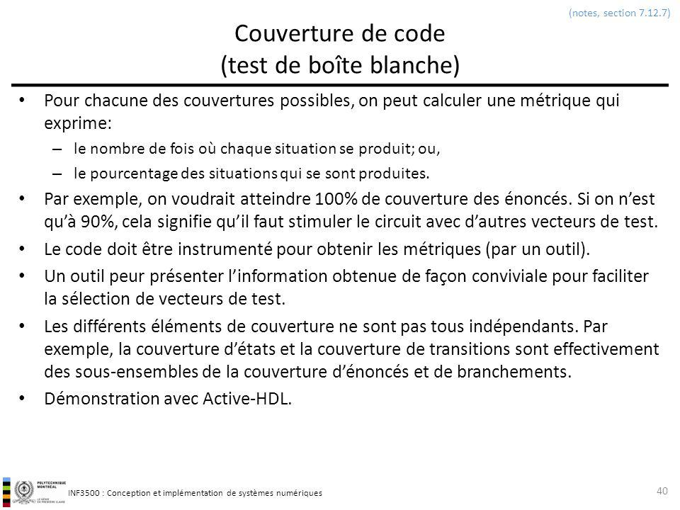 INF3500 : Conception et implémentation de systèmes numériques Couverture de code (test de boîte blanche) Pour chacune des couvertures possibles, on pe
