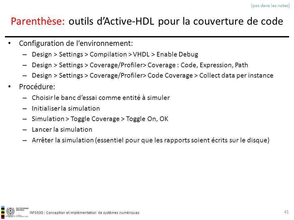 INF3500 : Conception et implémentation de systèmes numériques Parenthèse: outils dActive-HDL pour la couverture de code Configuration de lenvironnemen