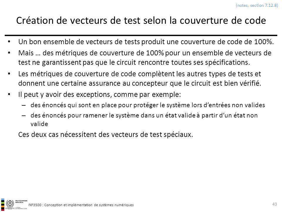 INF3500 : Conception et implémentation de systèmes numériques Création de vecteurs de test selon la couverture de code Un bon ensemble de vecteurs de