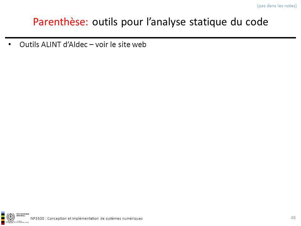 INF3500 : Conception et implémentation de systèmes numériques Parenthèse: outils pour lanalyse statique du code Outils ALINT dAldec – voir le site web