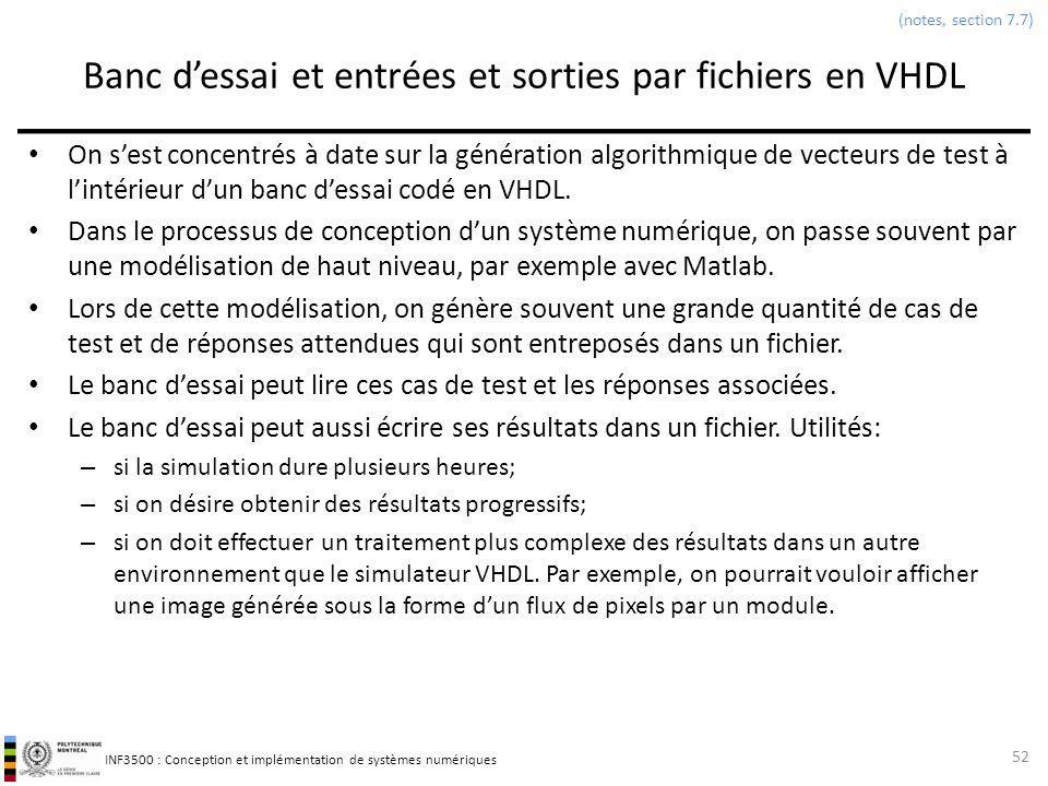 INF3500 : Conception et implémentation de systèmes numériques Banc dessai et entrées et sorties par fichiers en VHDL On sest concentrés à date sur la