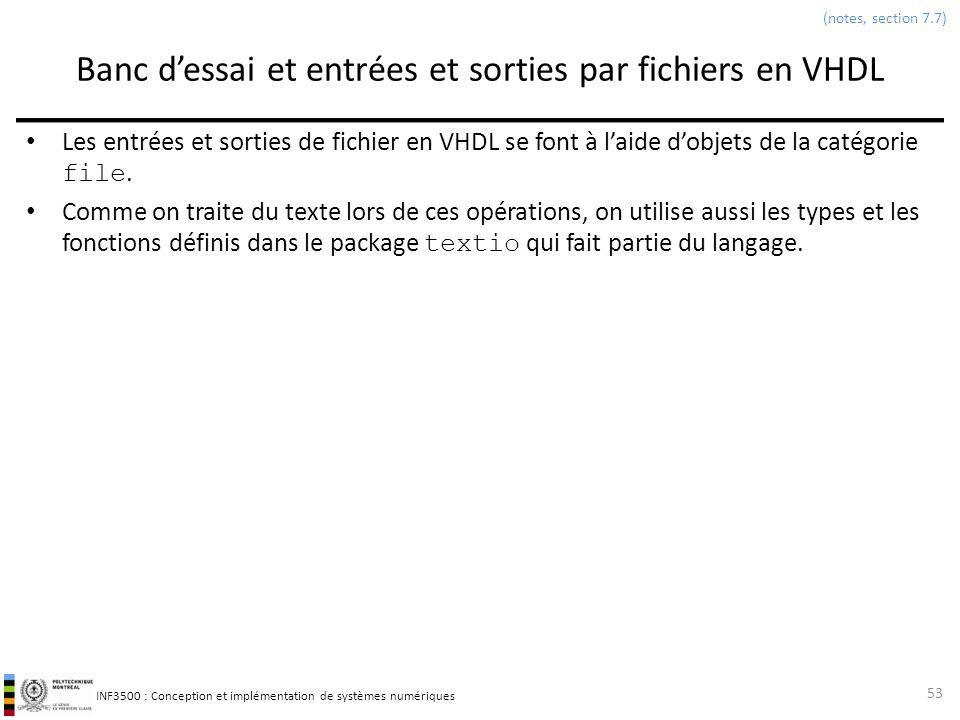 INF3500 : Conception et implémentation de systèmes numériques Banc dessai et entrées et sorties par fichiers en VHDL Les entrées et sorties de fichier