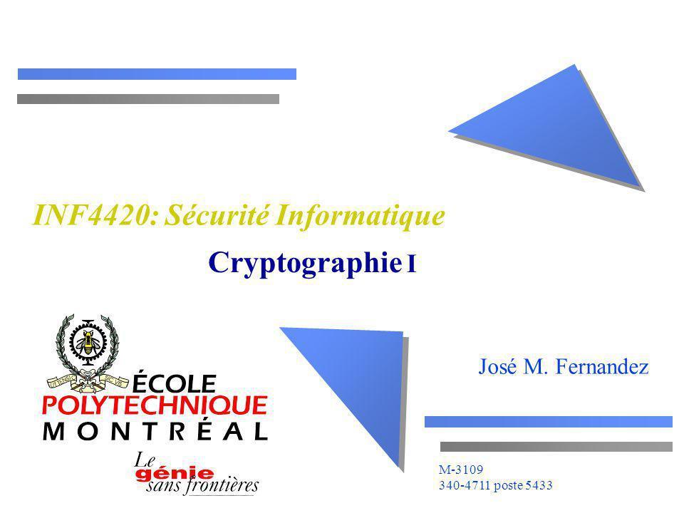 José M. Fernandez M-3109 340-4711 poste 5433 INF4420: Sécurité Informatique Cryptographie I