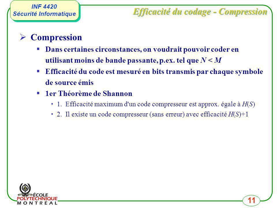 INF 4420 Sécurité Informatique INF 4420 Sécurité Informatique 11 Efficacité du codage - Compression Compression Dans certaines circonstances, on voudr