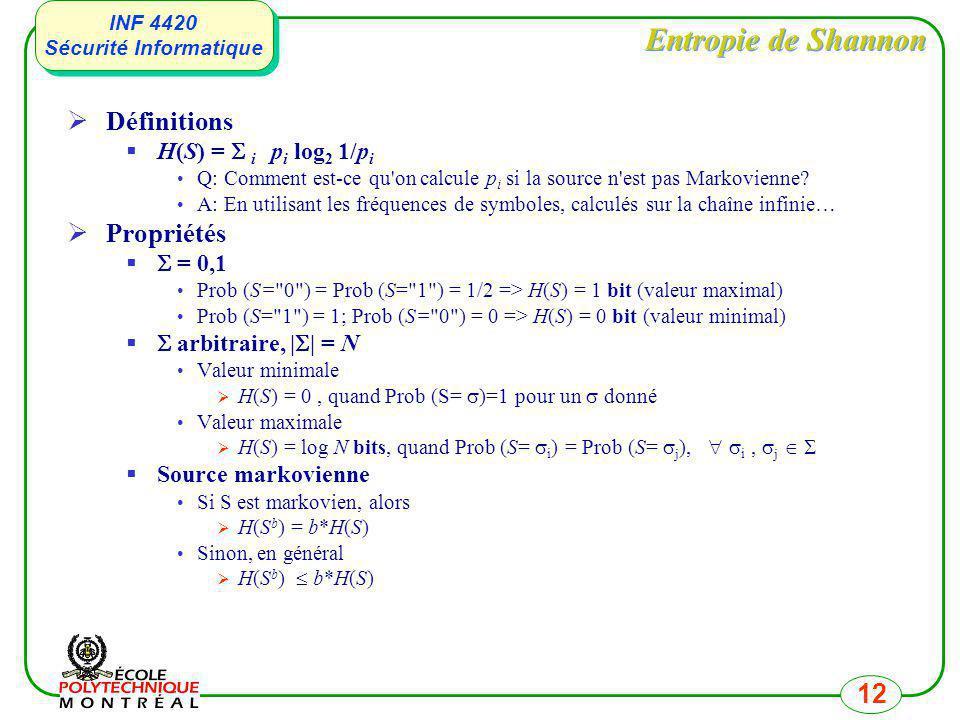 INF 4420 Sécurité Informatique INF 4420 Sécurité Informatique 12 Entropie de Shannon Définitions H(S) = i p i log 2 1/p i Q: Comment est-ce qu'on calc