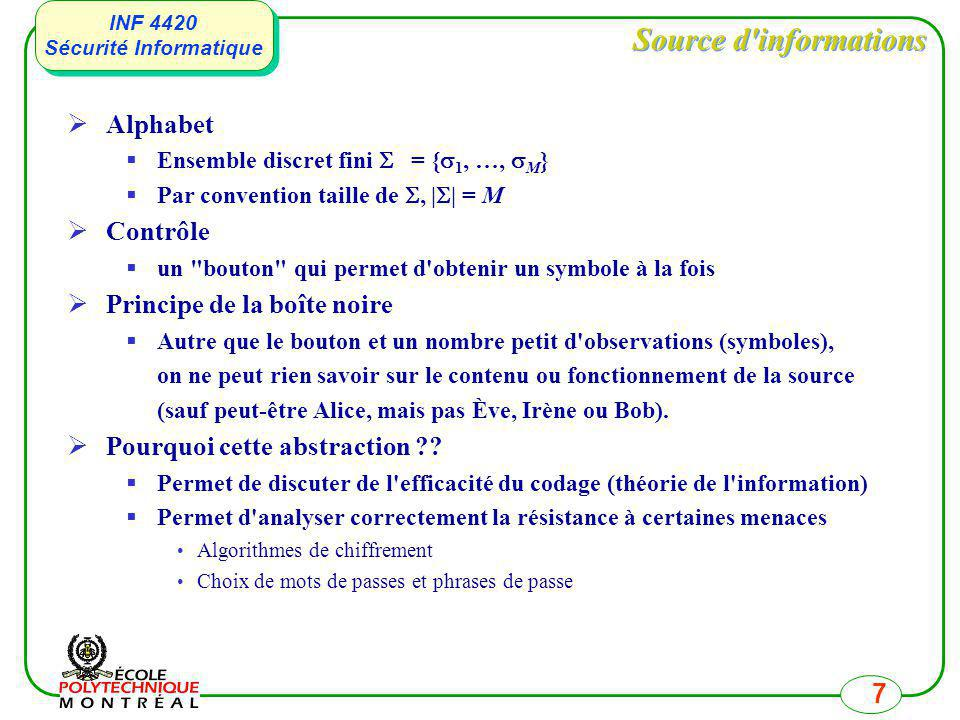 INF 4420 Sécurité Informatique INF 4420 Sécurité Informatique 7 Source d'informations Alphabet Ensemble discret fini = { 1, …, M } Par convention tail