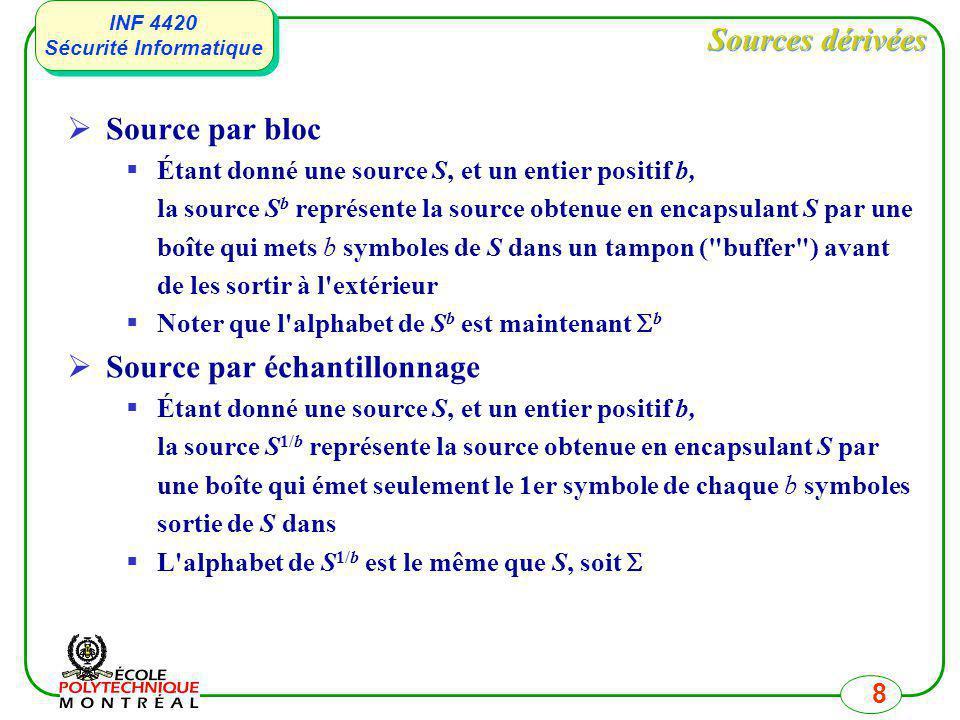 INF 4420 Sécurité Informatique INF 4420 Sécurité Informatique 8 Sources dérivées Source par bloc Étant donné une source S, et un entier positif b, la