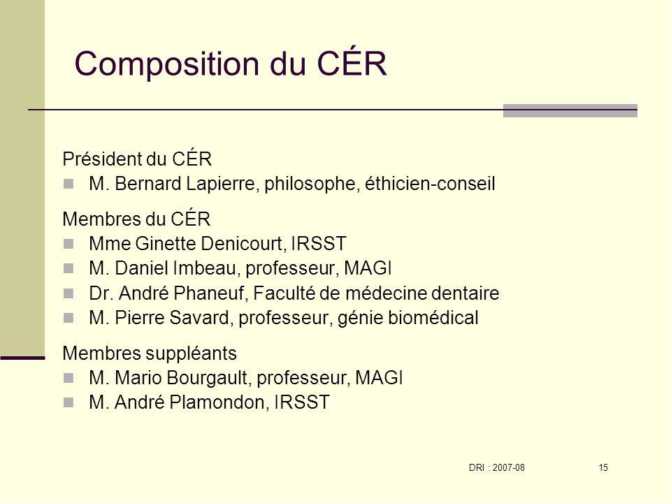 DRI : 2007-08 15 Composition du CÉR Président du CÉR M.