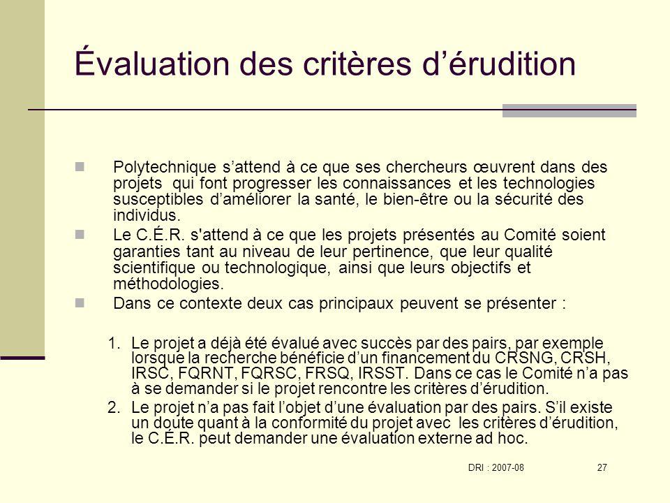 DRI : 2007-08 27 Évaluation des critères dérudition Polytechnique sattend à ce que ses chercheurs œuvrent dans des projets qui font progresser les connaissances et les technologies susceptibles daméliorer la santé, le bien-être ou la sécurité des individus.