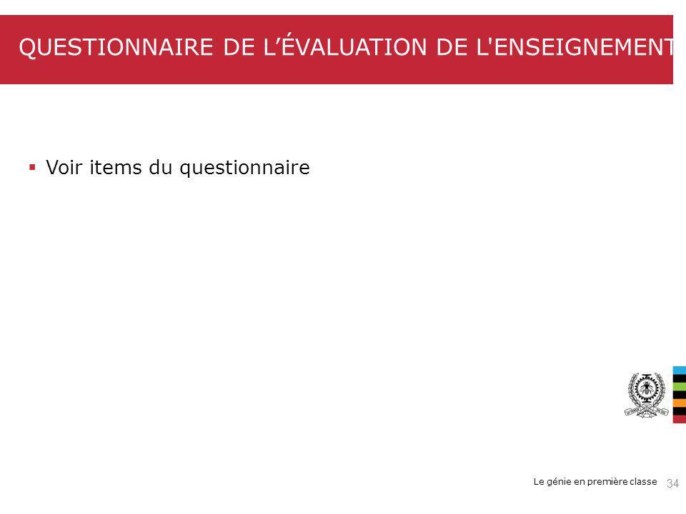 Le génie en première classe QUESTIONNAIRE DE LÉVALUATION DE L ENSEIGNEMENT Voir items du questionnaire 34