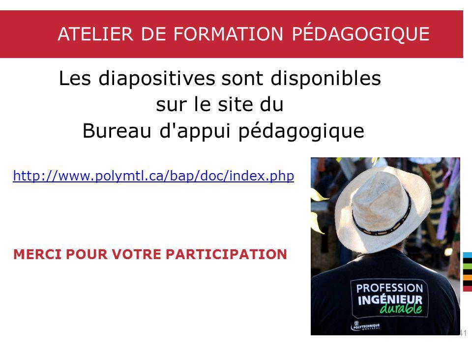 Le génie en première classe Les diapositives sont disponibles sur le site du Bureau d appui pédagogique http://www.polymtl.ca/bap/doc/index.php MERCI POUR VOTRE PARTICIPATION ATELIER DE FORMATION PÉDAGOGIQUE 41