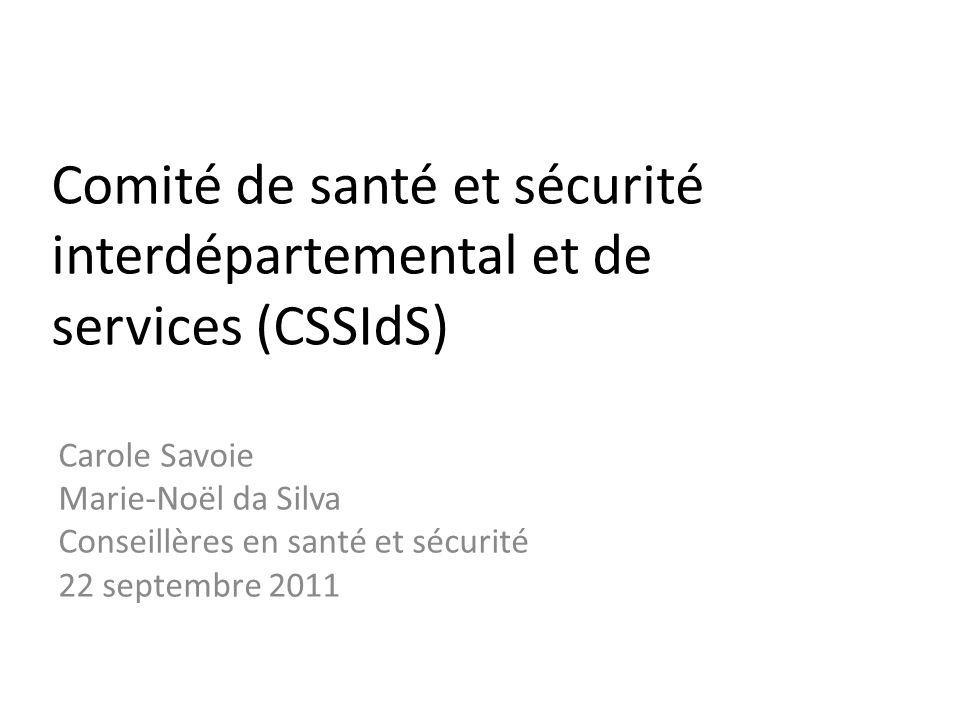 Comité de santé et sécurité interdépartemental et de services (CSSIdS) Carole Savoie Marie-Noël da Silva Conseillères en santé et sécurité 22 septembre 2011