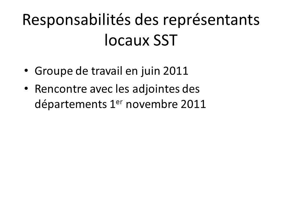 Responsabilités des représentants locaux SST Groupe de travail en juin 2011 Rencontre avec les adjointes des départements 1 er novembre 2011