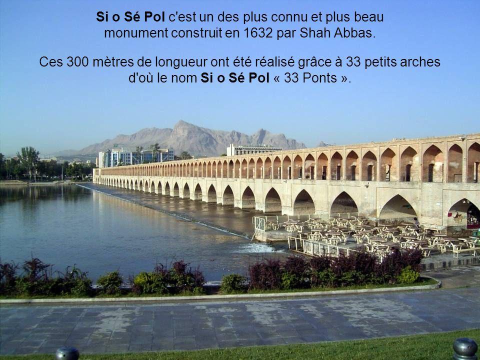 Si o Sé Pol c'est un des plus connu et plus beau monument construit en 1632 par Shah Abbas. Ces 300 mètres de longueur ont été réalisé grâce à 33 peti