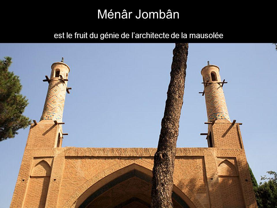 Ménâr Jombân est le fruit du génie de larchitecte de la mausolée