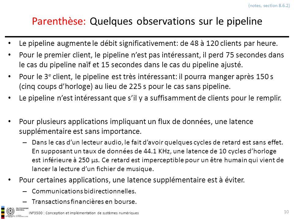 INF3500 : Conception et implémentation de systèmes numériques Parenthèse: Quelques observations sur le pipeline Le pipeline augmente le débit signific