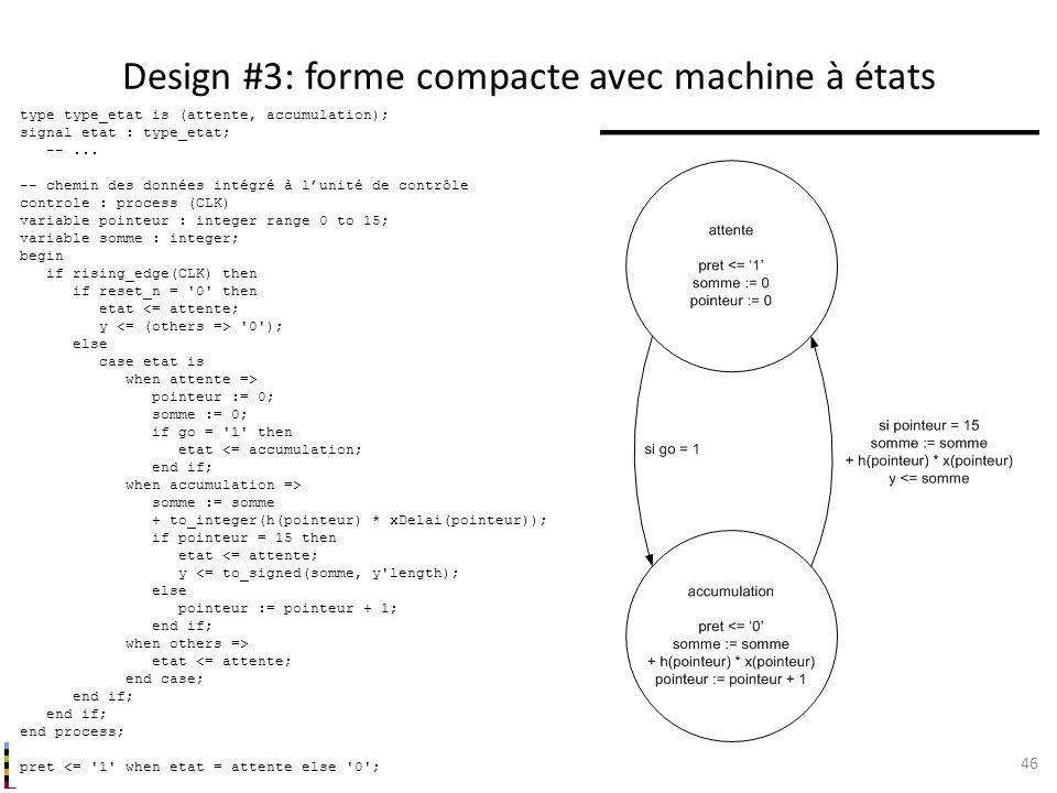 INF3500 : Conception et implémentation de systèmes numériques Design #3: forme compacte avec machine à états 46 type type_etat is (attente, accumulati