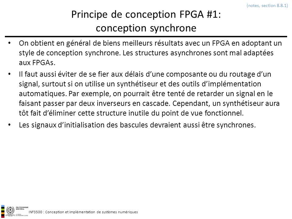 INF3500 : Conception et implémentation de systèmes numériques Principe de conception FPGA #1: conception synchrone On obtient en général de biens meil