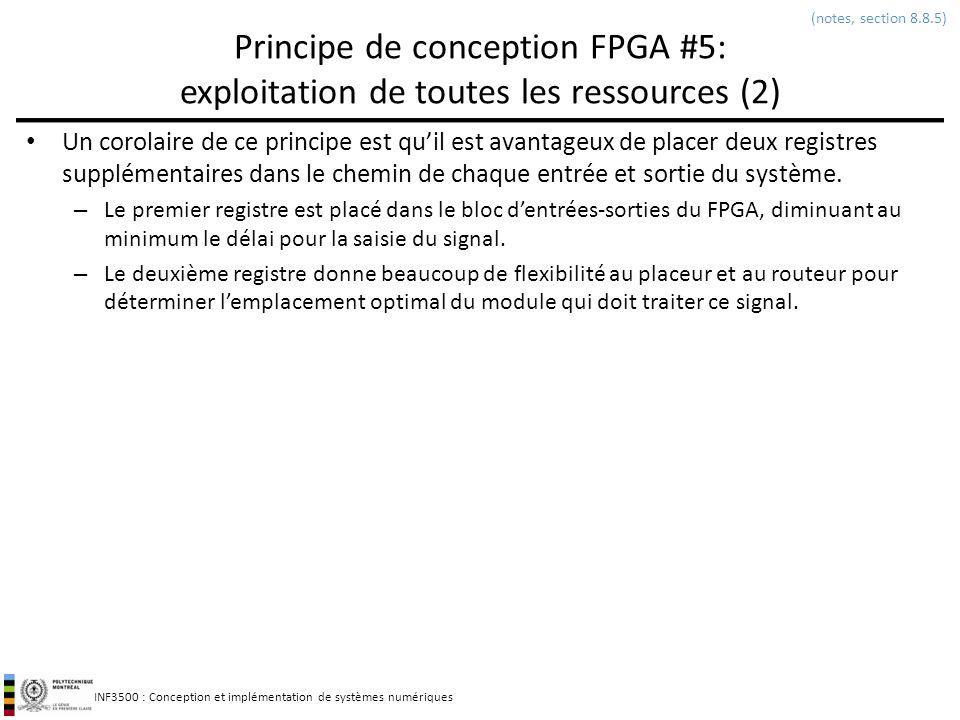 INF3500 : Conception et implémentation de systèmes numériques Principe de conception FPGA #5: exploitation de toutes les ressources (2) Un corolaire d