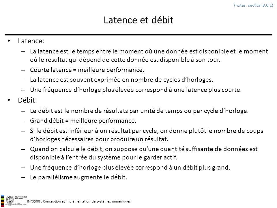 INF3500 : Conception et implémentation de systèmes numériques Latence et débit Latence: – La latence est le temps entre le moment où une donnée est di