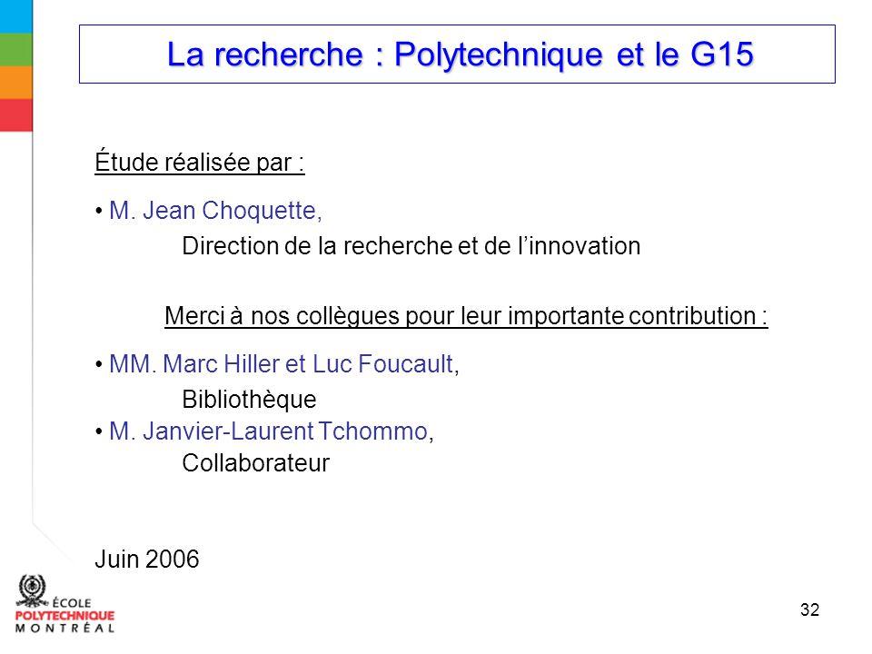 La recherche : Polytechnique et le G15 La recherche : Polytechnique et le G15 32 Étude réalisée par : M.